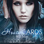 House of Cards: The Chronicles of Kerrigan, Book 3 | W. J. May