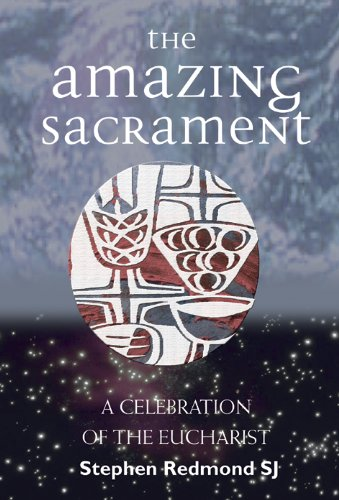 The Amazing Sacrament: A Celebration of the Eucharist PDF