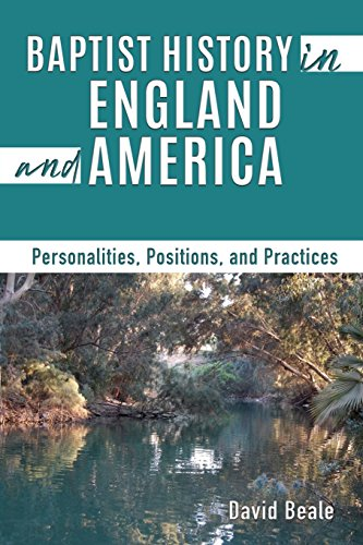 Baptist History in England and America: Personalities, Positions, and Practices (Best History Of England)