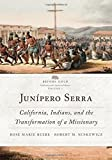 Junípero Serra: California, Indians, and the Transformation of a Missionary (Before Gold: California under Spain and Mexico Series)