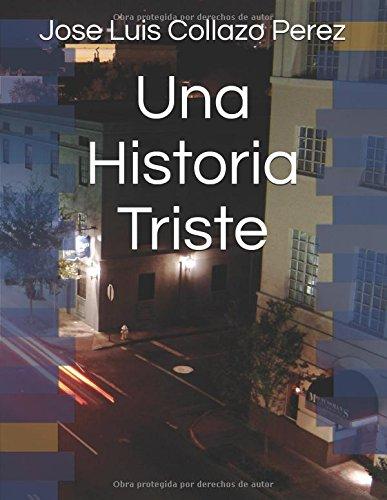Una Historia Triste (Spanish Edition) [Jose Luis Collazo Perez] (Tapa Blanda)