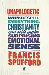 Unapologetic: Why, despite everything, Christianity can still make surprising emotional sense by Spufford, Francis on 06/09/2012 unknown edition