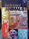 img - for For the love of animals : the story of the National Humane Education Society book / textbook / text book