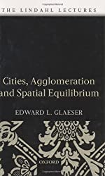 Cities, Agglomeration, and Spatial Equilibrium (The Lindahl Lectures) by Glaeser Edward L. (2008-09-15) Hardcover