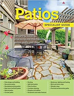 Patios: Designing, Building, Improving, And Maintaining Patios, Paths And  Steps (Specialist Guide): Allan Bridgewater, A. U0026. G. Bridgewater:  9781580117500: ...