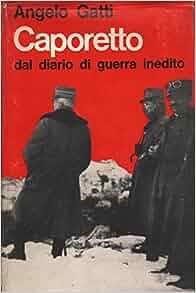 Caporetto ; Dal Diario Di Guerra Inedito ( Maggio-Dicembre