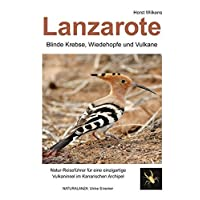 Lanzarote - Blinde Krebse, Wiedehopfe und Vulkane: Natur-Reiseführer für eine einzigartige Vulkaninsel im Kanarischen Archipel