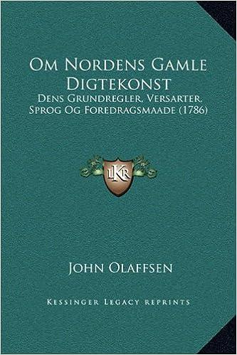 Om Nordens Gamle Digtekonst: Dens Grundregler, Versarter, Sprog Og Foredragsmaade (1786)