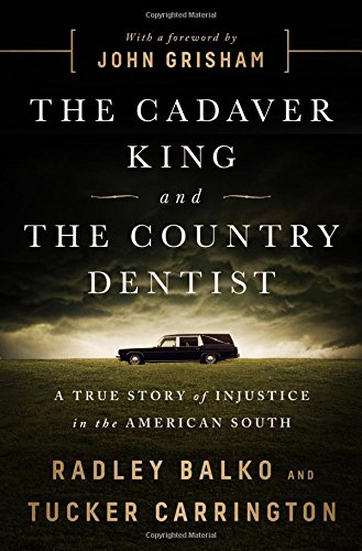 Book cover from The Cadaver King and the Country Dentist: A True Story of Injustice in the American Southby Radley Balko