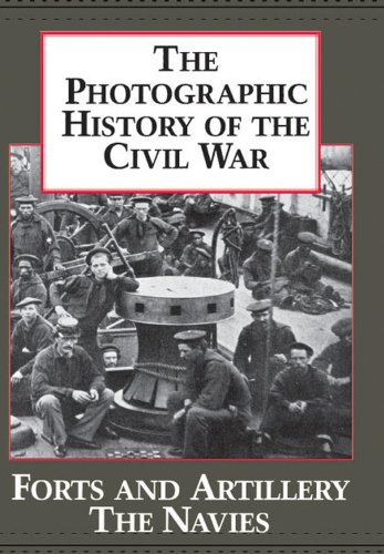 The Photographic History of the Civil War, Volume 3:  Forts and artillery; The navies