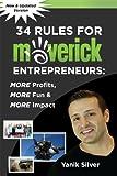 rule 34 - 34 Rules for Maverick Entrepreneurs - More Profits, More Fun & More Impact