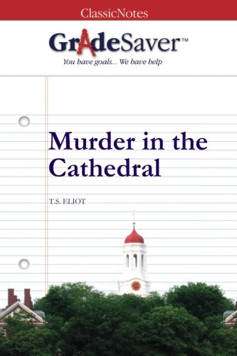 GradeSaver (TM) ClassicNotes: Murder in the Cathedral
