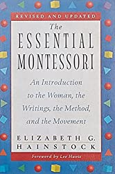 The Essential Montessori: An Introduction to the Woman, the Writings, the Method, and the Movement by Elizabeth G. Hainstock (1997-04-01)