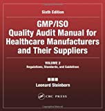 GMP/ISO Quality Audit Manual for Healthcare Manufacturers and Their Suppliers, Sixth Edition, (Volume 2 - Regulations, S, Leonard Steinborn, 0849318475