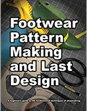 Footwear Pattern Making and Last Design: A beginners guide to the fundamental techniques of shoemaking.