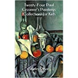 Twenty-Four Paul Cezanne's Paintings (Collection) for Kids