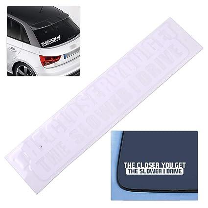 THE CLOSER YOU GET SLOWER I GO Vinyl Funny Car Auto Window Bumper Decal Sticker