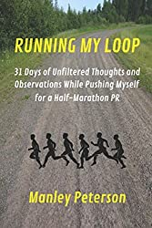 Running My Loop: 31 Days of Unfiltered Thoughts and Observations While Pushing Myself for a Half-Marathon PR