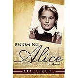 Becoming Alice: A Memoir ~ Alice Rene