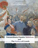 Extraordinary Popular Delusions and the Madness of Crowds, Charles MacKay, 1453690298