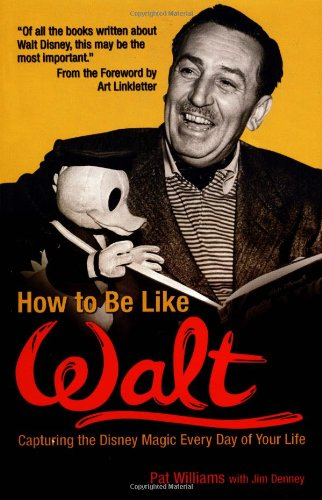 How to Be Like Walt: Capturing the Disney Magic Every Day of Your Life [Pat Williams - Jim Denney] (Tapa Blanda)