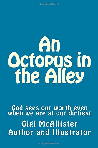 An Octopus in the Alley: God sees our worth even when we are at our dirtiest (Gigi's Lap) (Volume 1) pdf