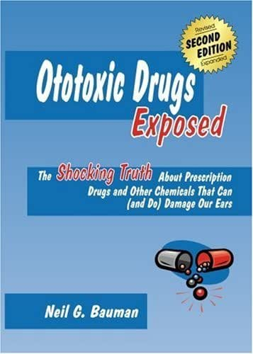 Ototoxic Drugs Exposed: Prescription Drugs and Other Chemicals That Can (and Do) Damage Our Ears by Neil G. Bauman (2004-04-01)