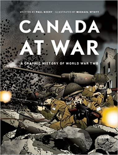amazon canada at war a graphic history of world war two paul