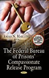 The Federal Bureau of Prisons' Compassionate Release Program, Josiah N. Marleins, 1628083182