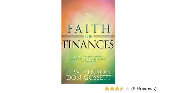 Faith for Finances - Kindle edition by E  W  Kenyon, Don Gossett