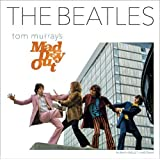 The Beatles: Tom Murray's Mad Day Out