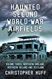 Haunted Second World War Airfields: Volume 3: Northern England, Northern Ireland and Wales