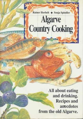 Algarve Country Cooking by Raner Horbelt, Sonja Spindler