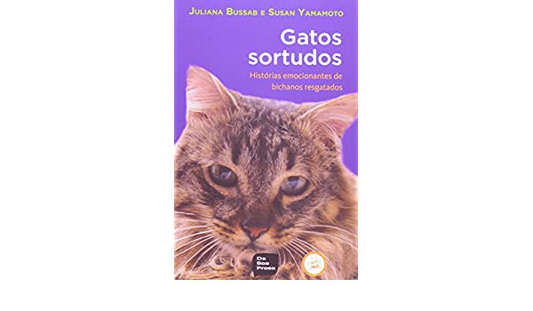 Gatos Sortudos: Historias Emocionantes de Bichanos Resgatados: Susan Yamamoto: 9788564684034: Amazon.com: Books