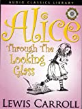 Alice Through The Looking Glass Audio Classics Library