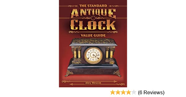 the standard antique clock value guide alex wescot 9781574323115 rh amazon com eBay Antique Clocks Antique Longcase Clocks