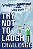 Try Not to Laugh Challenge - Whippersnapper Edition: A Hilarious and Interactive Joke Book Contest...