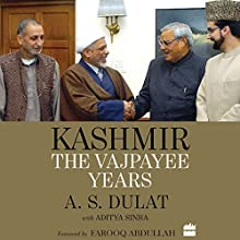 Kashmir: The Vajpayee Years Audiobook by A. S. Dulat, Aditya Sinha Narrated by Peter Abraham