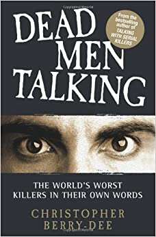 Dead Men Talking: The World's Worst Killes in Their Own Words