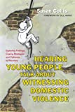 Listening to Young People Who Have Experienced Domestic Violence, Collis, Susan, 1849053782