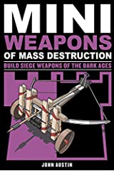 Mini Weapons of Mass Destruction 3: Build Siege Weapons of the Dark Ages Paperback