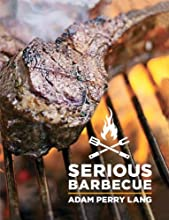 Serious Barbecue: Smoke, Char, Baste & Brush Your Way to Great Outdoor Cooking.