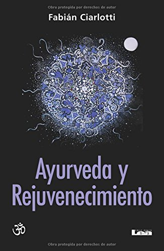 Ayurveda y rejuvenecimiento: El camino del Rasayana (Spanish Edition) [Ciarlotti, Fabian] (Tapa Blanda)