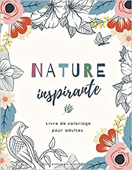 Nature Inspirante Livre De Coloriage Pour Adultes Relaxant Et Anti Stress French Edition The Bloombird Les Editions Badraoui Rita 9798670994996 Amazon Com Books