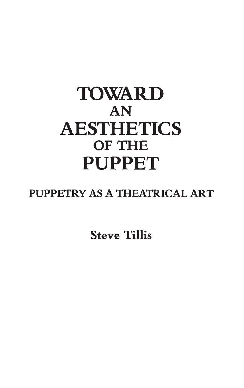 Toward an Aesthetics of the Puppet: Puppetry as a Theatrical Art (Contributions in Drama & Theatre Studies)