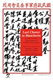 Last Chance in Manchuria : The Diary of Chang Kia-Ngau, Myers, Ramon H., 0817987916