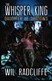 The Whisper King: Book 2: Daughter of Shadows (Volume 2)