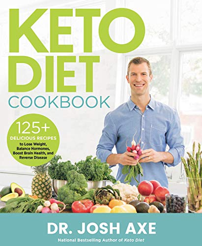 Keto Diet Cookbook: 125+ Delicious Recipes to Lose Weight, Balance Hormones, Boost Brain Health, and Reverse Disease by Josh Axe