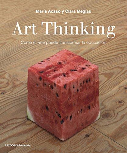 Arte Art - Art Thinking: Cómo el arte puede transformar la educación (Spanish Edition)