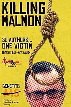 Killing Malmon: 30 Authors…1 Victim by [Malmon, Dan]
